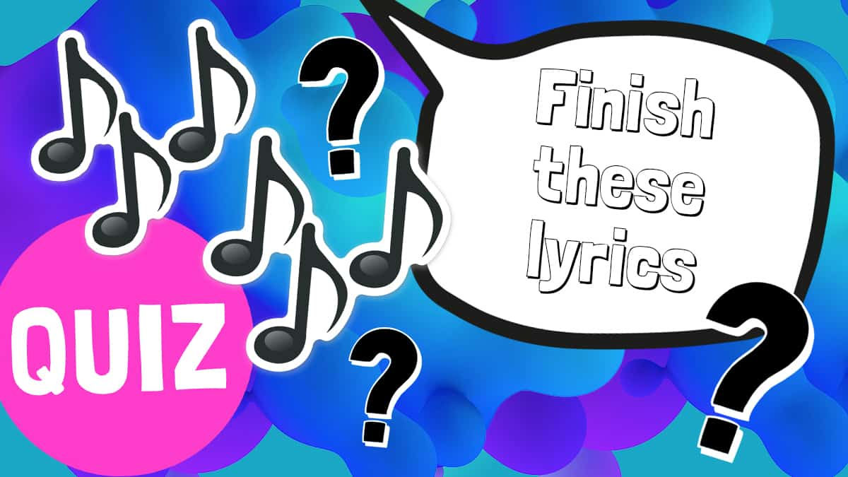 Can you finish these popular song lyrics? Take the quiz ...
